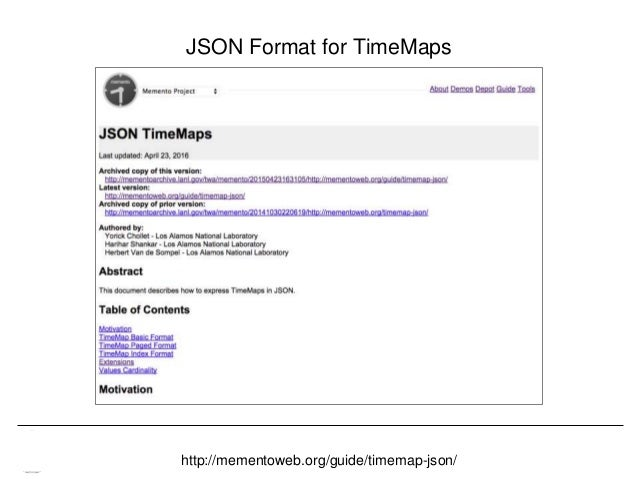 Memento & Access to Resource Versions Herbert Van de Sompel JSON Format for TimeMaps http://mementoweb.org/guide/timemap-j...