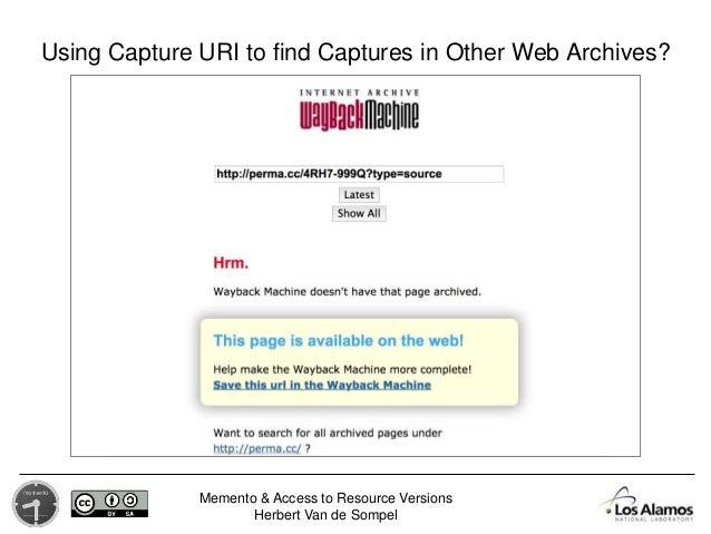 Memento & Access to Resource Versions Herbert Van de Sompel Using Capture URI to find Captures in Other Web Archives?