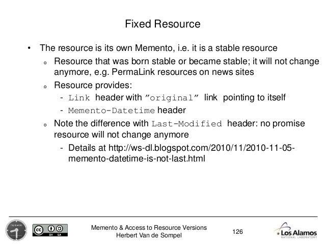 Memento & Access to Resource Versions Herbert Van de Sompel Fixed Resource • The resource is its own Memento, i.e. it is a...