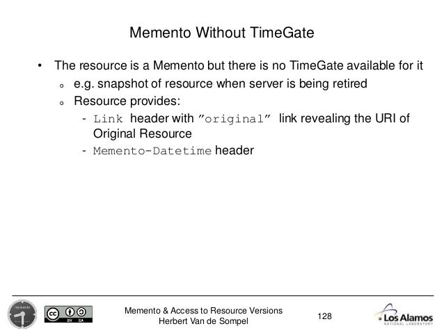 Memento & Access to Resource Versions Herbert Van de Sompel Memento Without TimeGate • The resource is a Memento but there...
