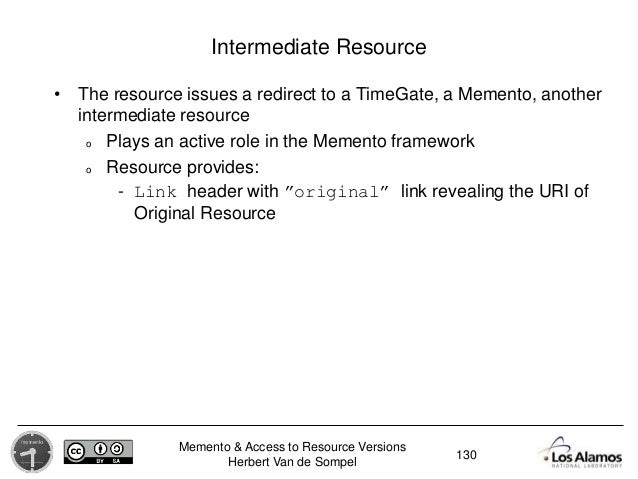 Memento & Access to Resource Versions Herbert Van de Sompel Intermediate Resource • The resource issues a redirect to a Ti...