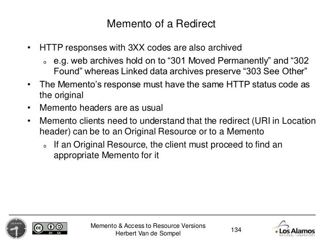 Memento & Access to Resource Versions Herbert Van de Sompel Memento of a Redirect • HTTP responses with 3XX codes are also...
