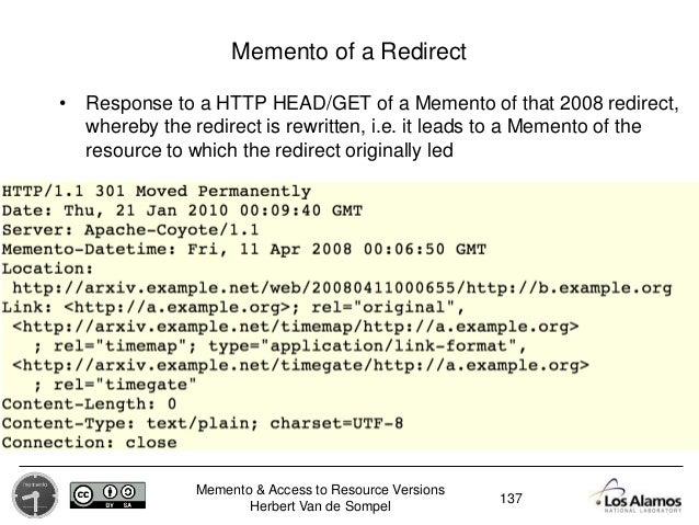 Memento & Access to Resource Versions Herbert Van de Sompel Memento of a Redirect • Response to a HTTP HEAD/GET of a Memen...
