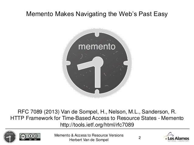 Memento & Access to Resource Versions Herbert Van de Sompel Memento Makes Navigating the Web's Past Easy 2 RFC 7089 (2013)...
