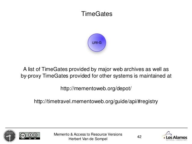 Memento & Access to Resource Versions Herbert Van de Sompel 42 TimeGates A list of TimeGates provided by major web archive...