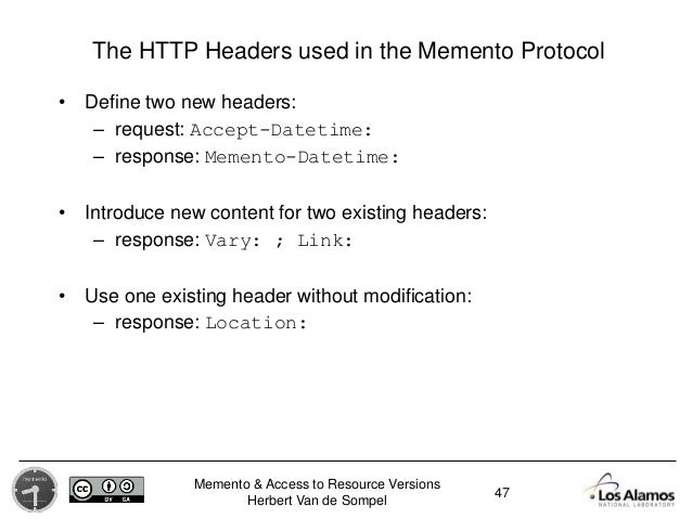 Memento & Access to Resource Versions Herbert Van de Sompel The HTTP Headers used in the Memento Protocol • Define two new...