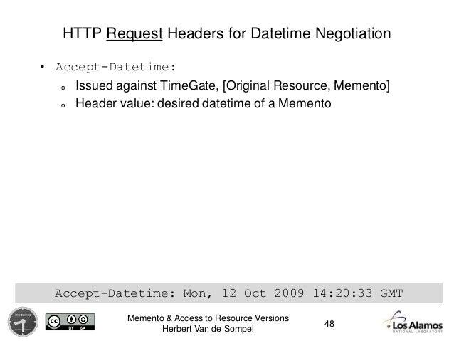 Memento & Access to Resource Versions Herbert Van de Sompel HTTP Request Headers for Datetime Negotiation • Accept-Datetim...