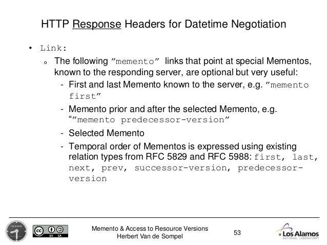 Memento & Access to Resource Versions Herbert Van de Sompel HTTP Response Headers for Datetime Negotiation • Link: o The f...