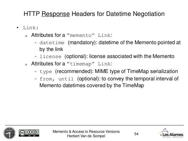 Memento & Access to Resource Versions Herbert Van de Sompel HTTP Response Headers for Datetime Negotiation • Link: o Attri...