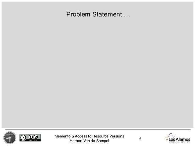 Memento & Access to Resource Versions Herbert Van de Sompel Problem Statement … 6