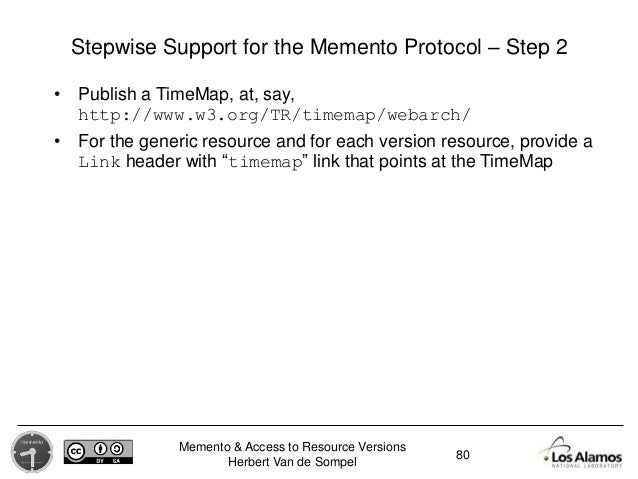 Memento & Access to Resource Versions Herbert Van de Sompel Stepwise Support for the Memento Protocol – Step 2 80 • Publis...