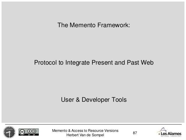 Memento & Access to Resource Versions Herbert Van de Sompel The Memento Framework: Protocol to Integrate Present and Past ...