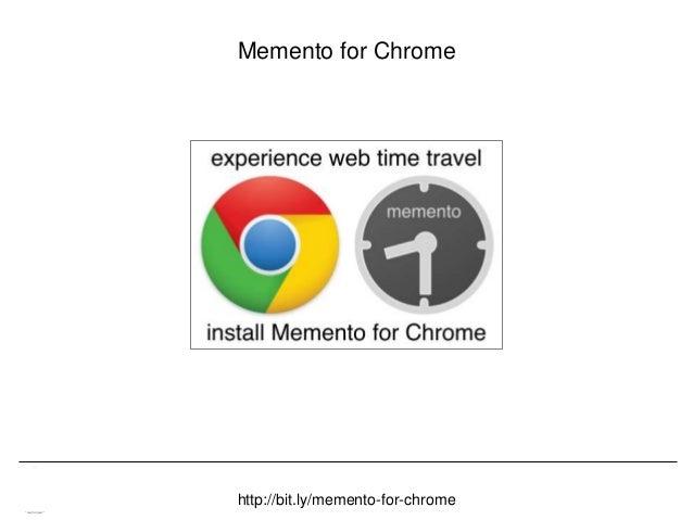 Memento & Access to Resource Versions Herbert Van de Sompel Memento for Chrome 88http://bit.ly/memento-for-chrome