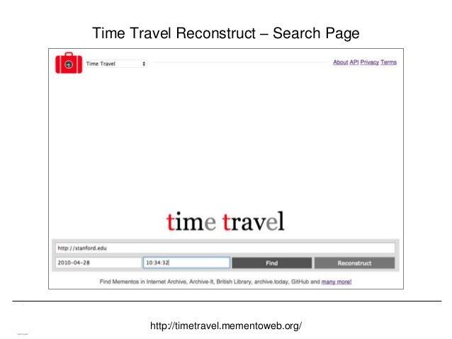Memento & Access to Resource Versions Herbert Van de Sompel Time Travel Reconstruct – Search Page http://timetravel.mement...