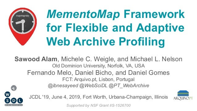MementoMap Framework for Flexible and Adaptive Web Archive Profiling Sawood Alam, Michele C. Weigle, and Michael L. Nelson...