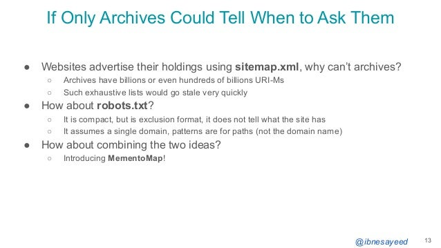 @ibnesayeed If Only Archives Could Tell When to Ask Them ● Websites advertise their holdings using sitemap.xml, why can't ...