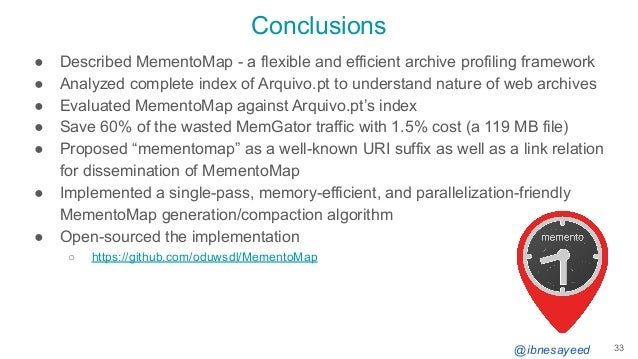@ibnesayeed Conclusions ● Described MementoMap - a flexible and efficient archive profiling framework ● Analyzed complete ...