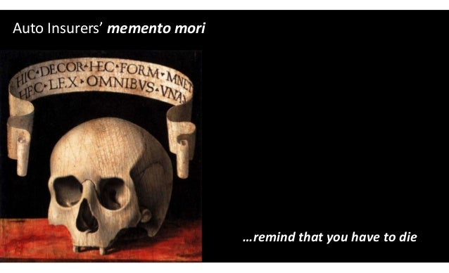 1 Auto Insurers' memento mori …remind that you have to die