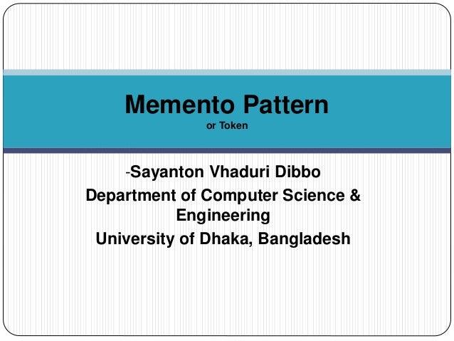 -Sayanton Vhaduri Dibbo Department of Computer Science & Engineering University of Dhaka, Bangladesh Memento Pattern or To...