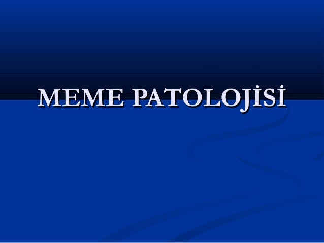 MEME PATOLOJİSİMEME PATOLOJİSİ
