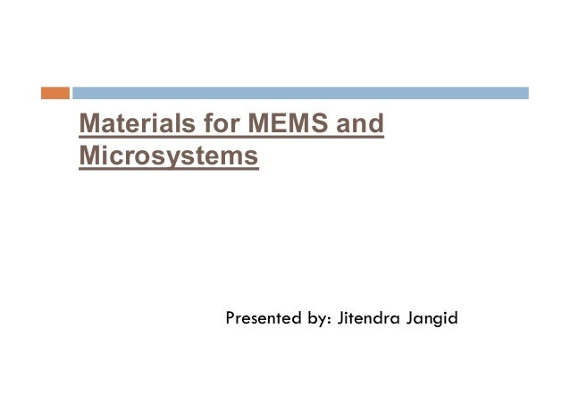 Materials for MEMS andMicrosystemsPresented by: Jitendra Jangid