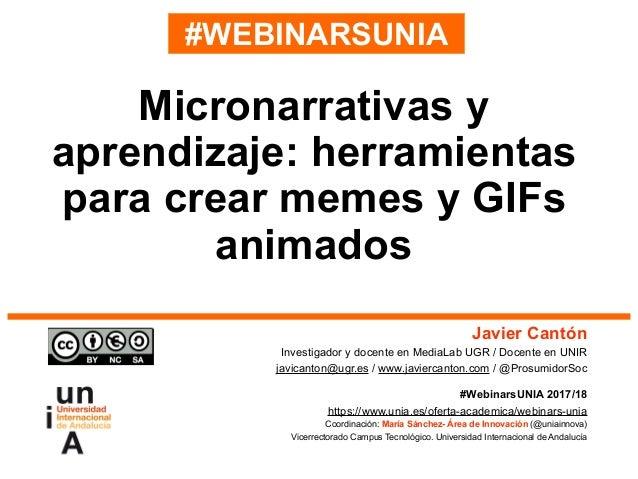 #WEBINARSUNIA Javier Cantón Investigador y docente en MediaLab UGR / Docente en UNIR javicanton@ugr.es / www.javiercanton....