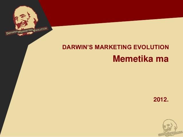 DARWIN'S MARKETING EVOLUTION             Memetika ma                       2012.