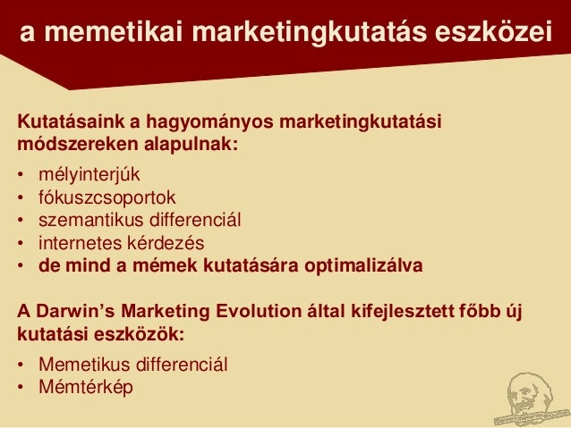 a memetikai marketingkutatás eszközeiKutatásaink a hagyományos marketingkutatásimódszereken alapulnak:•   mélyinterjúk•   ...