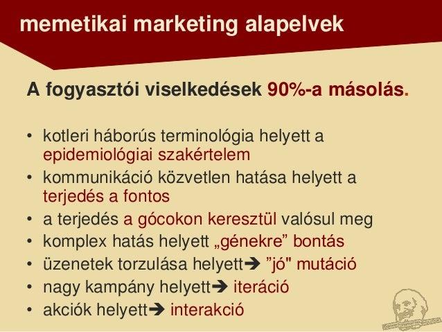 memetikai marketing alapelvekA fogyasztói viselkedések 90%-a másolás.• kotleri háborús terminológia helyett a  epidemiológ...