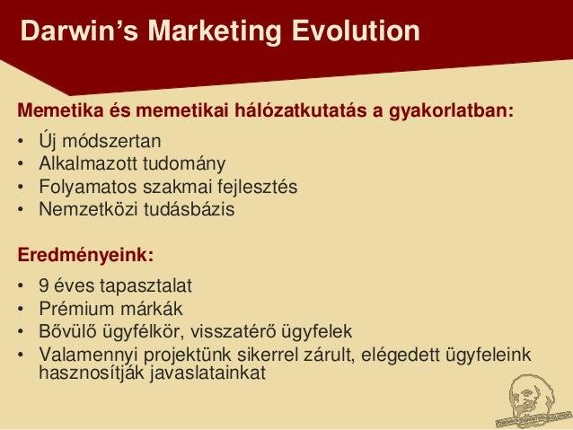 Darwin's Marketing EvolutionMemetika és memetikai hálózatkutatás a gyakorlatban:•   Új módszertan•   Alkalmazott tudomány•...