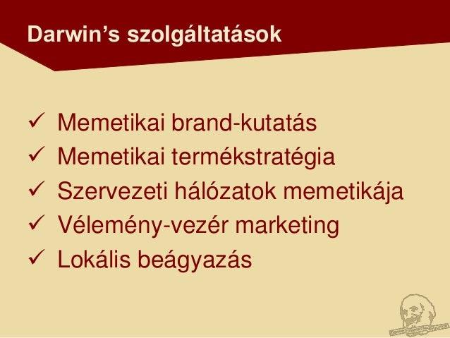 Darwin's szolgáltatások   Memetikai brand-kutatás   Memetikai termékstratégia   Szervezeti hálózatok memetikája   Véle...
