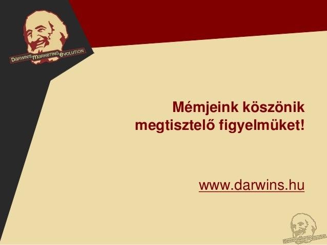 Mémjeink köszönikmegtisztelő figyelmüket!         www.darwins.hu