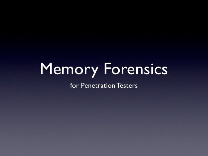 Memory Forensics    for Penetration Testers