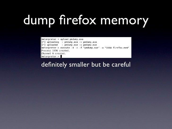 dump firefox memory     definitely smaller but be careful