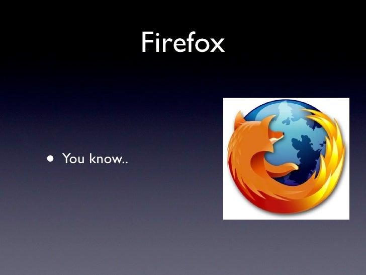 Firefox   • You know..