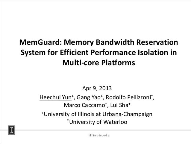 MemGuard: Memory Bandwidth Reservation System for Efficient Performance Isolation in Multi-core Platforms Apr 9, 2013 Heec...
