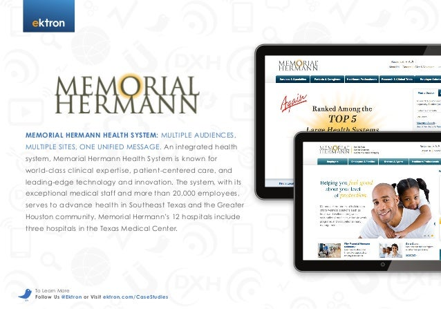 t  MEMORIAL HERMANN HEALTH SYSTEM: MULTIPLE AUDIENCES, MULTIPLE SITES, ONE UNIFIED MESSAGE. An integrated health system, M...