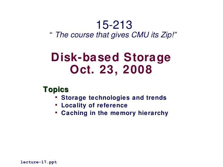 """15-213          """" The course that gives CMU its Zip!""""           Disk-based Storage              Oct. 23, 2008        Topic..."""