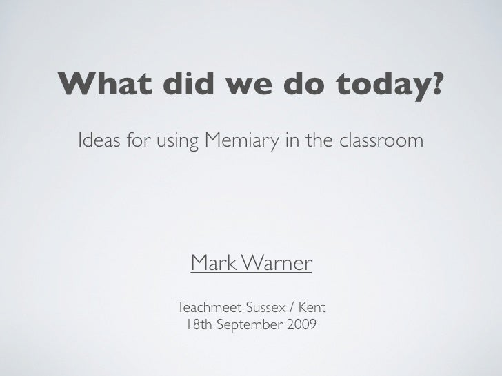 What did we do today?  Ideas for using Memiary in the classroom                   Mark Warner             Teachmeet Sussex...