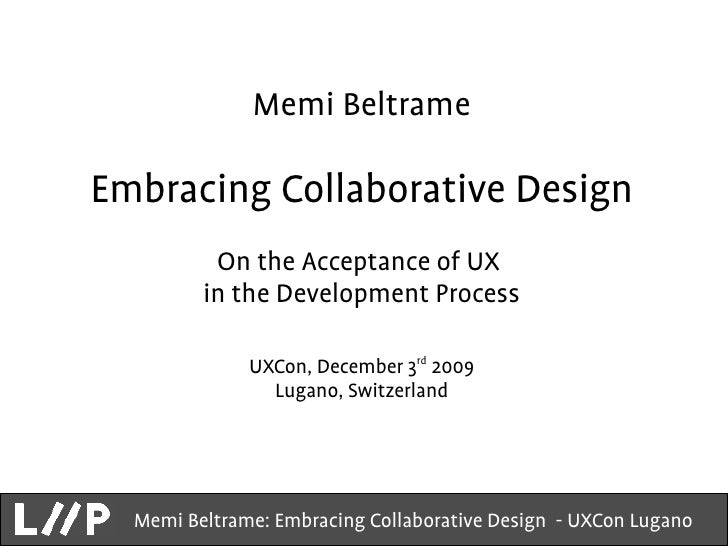 Memi Beltrame  Embracing Collaborative Design           On the Acceptance of UX          in the Development Process       ...