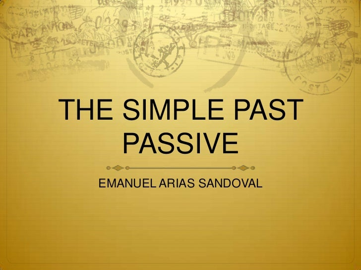 THE SIMPLE PAST    PASSIVE  EMANUEL ARIAS SANDOVAL