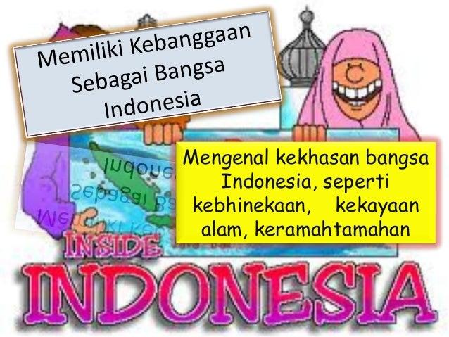 Mengenal kekhasan bangsa    Indonesia, seperti kebhinekaan, kekayaan  alam, keramahtamahan