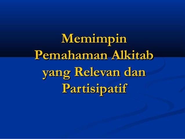 MemimpinMemimpin Pemahaman AlkitabPemahaman Alkitab yang Relevan danyang Relevan dan PartisipatifPartisipatif