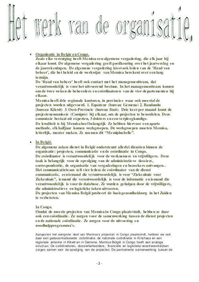 - 2 -  Organisatie in Belgie en Congo. Zoals elke vereniging heeft Memisa eenalgemene vergadering, die elk jaar bij elkaa...