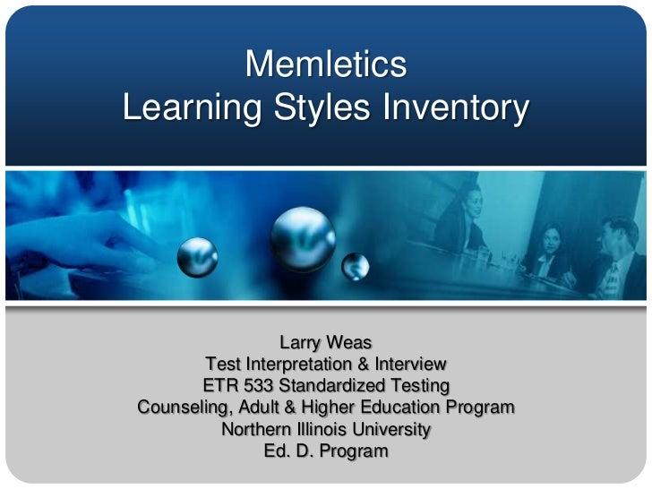 Memletics Learning Styles Inventory  <br />Larry Weas<br />Test Interpretation & Interview   <br />ETR 533 Standardized Te...