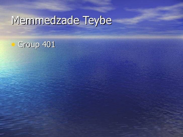 Memmedzade Teybe• Group 401