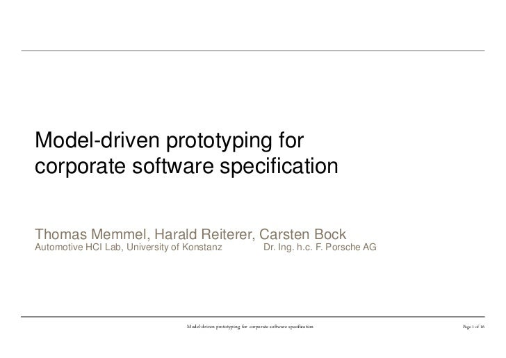 Model-driven prototyping forcorporate software specificationThomas Memmel, Harald Reiterer, Carsten BockAutomotive HCI Lab...