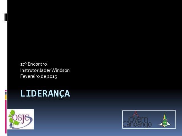 LIDERANÇA 17º Encontro Instrutor JaderWindson Fevereiro de 2015