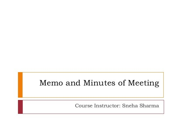 Memo and Minutes of Meeting Course Instructor: Sneha Sharma