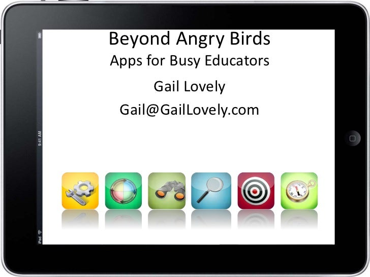Beyond Angry BirdsApps for Busy Educators      Gail Lovely Gail@GailLovely.com